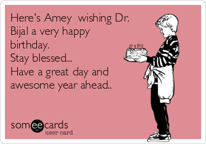 Here's Amey  wishing Dr. Bijal a very happy birthday. Stay blessed... Have a great day and  awesome year ahead..
