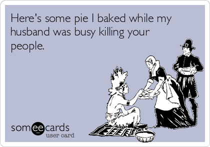 Here's some pie I baked while my husband was busy killing your people.