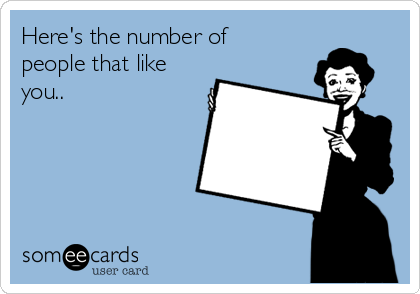 Here's the number of people that like you..