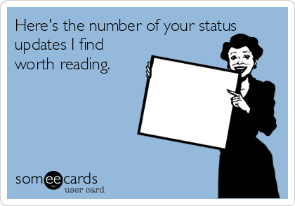 Here's the number of your status updates I find worth reading.