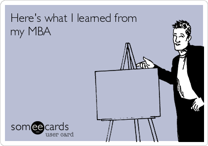 Here's what I learned from my MBA