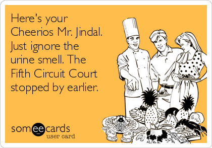 Here's your Cheerios Mr. Jindal. Just ignore the urine smell. The Fifth Circuit Court stopped by earlier.