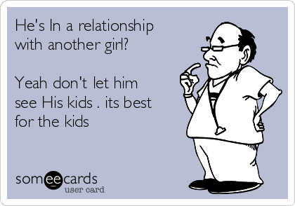 He's In a relationship with another girl?         Yeah don't let him see His kids . its best for the kids