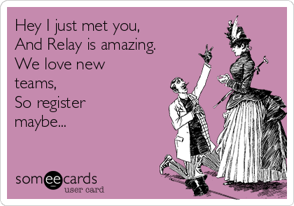 Hey I just met you, And Relay is amazing. We love new teams, So register maybe...