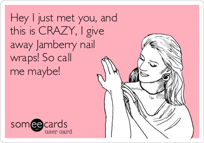 Hey I just met you, and this is CRAZY, I give away Jamberry nail wraps! So call me maybe!