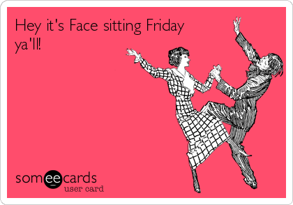 Hey it's Face sitting Friday ya'll! | Flirting Ecard