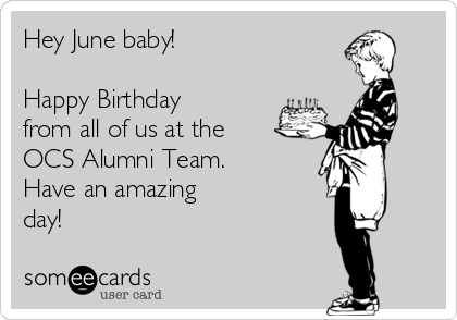 Hey June Baby Happy Birthday From All Of Us At The OCS Alumni Team
