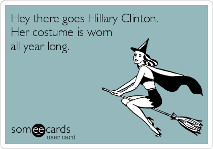 Hey there goes Hillary Clinton. Her costume is worn all year long.
