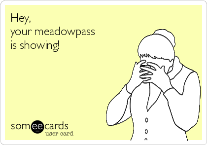Hey, your meadowpass  is showing!