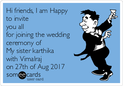 Hi friends, I am Happy to invite you all  for joining the wedding ceremony of My sister karthika with Vimalraj on 27th of Aug 2017