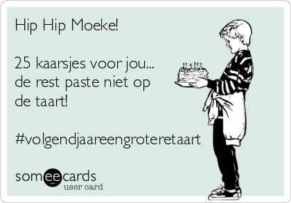 Hip Hip Moeke!  25 kaarsjes voor jou... de rest paste niet op de taart!  #volgendjaareengroteretaart