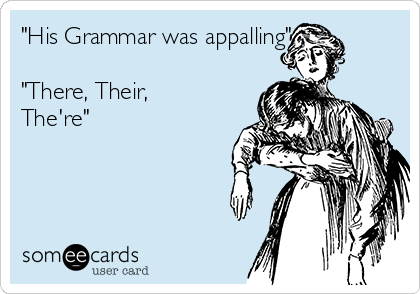 """His Grammar was appalling""  ""There, Their, The're"""