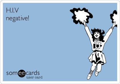 H.I.V negative!