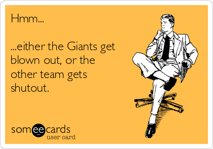 Hmm...  ...either the Giants get blown out, or the other team gets shutout.