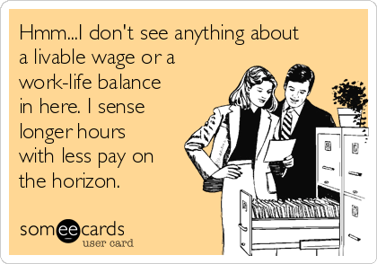 Hmm...I don't see anything about a livable wage or a work-life balance in here. I sense longer hours with less pay on the horizon.