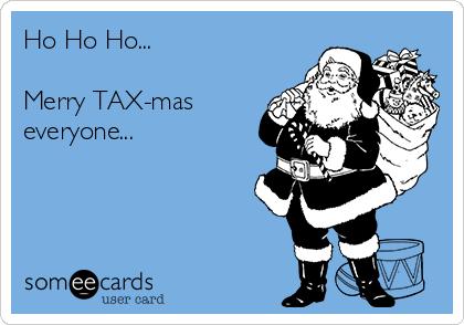 Ho Ho Ho...  Merry TAX-mas everyone...