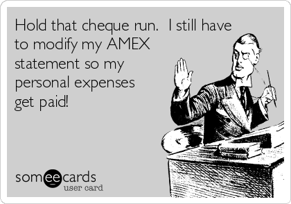 Hold that cheque run.  I still have to modify my AMEX statement so my personal expenses get paid!