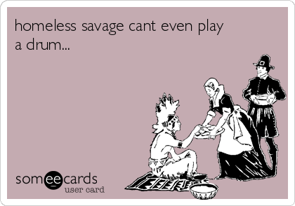 homeless savage cant even play a drum...