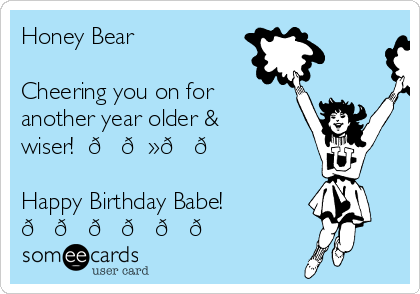 Honey Bear ❤️❤️❤️  Cheering you on for another year older & wiser!