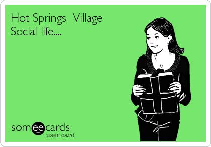 Hot Springs  Village Social life....