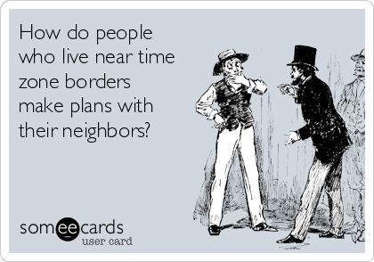 How do people who live near time zone borders make plans with their neighbors?