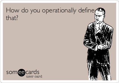 How do you operationally define that?