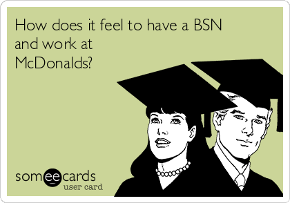 How does it feel to have a BSN and work at McDonalds?