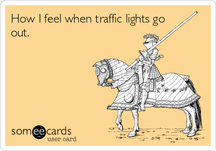 How I feel when traffic lights go out.