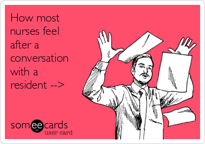 How most nurses feel after a conversation with a resident -->