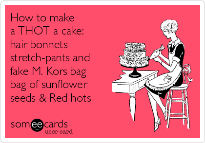 How to make a THOT a cake: hair bonnets stretch-pants and fake M. Kors bag bag of sunflower seeds & Red hots