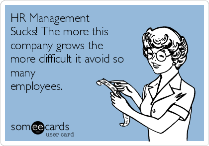 HR Management Sucks! The more this company grows the more difficult it avoid so many employees.