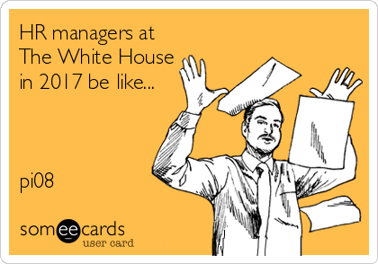 HR managers at The White House in 2017 be like...    pi08