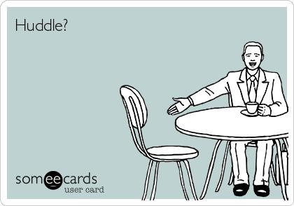 Huddle?