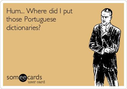 Hum... Where did I put those Portuguese dictionaries?