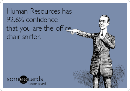 Human Resources has 92.6% confidence that you are the office chair sniffer.