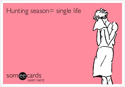 Hunting season= single life