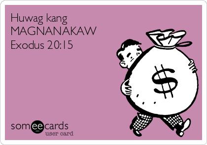 Huwag kang MAGNANAKAW Exodus 20:15