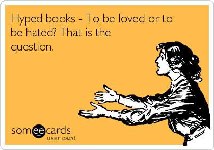 Hyped books - To be loved or to be hated? That is the question.