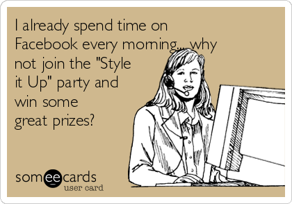 """I already spend time on Facebook every morning... why not join the """"Style it Up"""" party and win some great prizes?"""