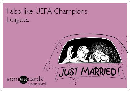 I also like UEFA Champions League...
