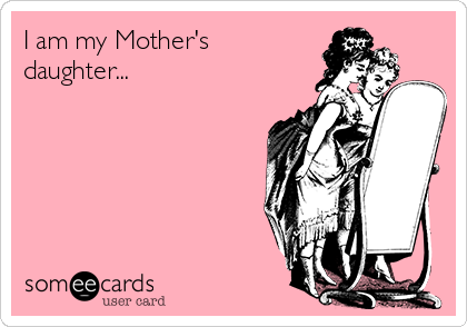 I Am My Mothers Daughter Family Ecard