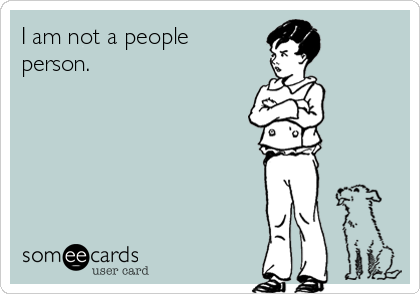 I am not a people person.