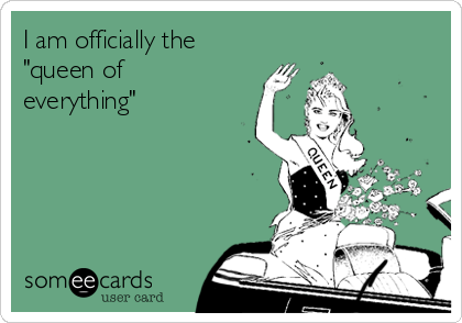 """I am officially the """"queen of everything"""""""