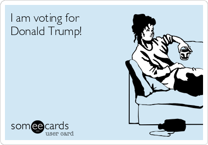 I am voting for Donald Trump!