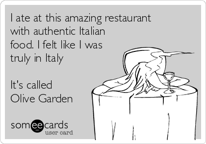 I ate at this amazing restaurant with authentic Italian food. I felt like I was truly in Italy  It's called Olive Garden