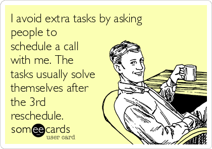 I avoid extra tasks by asking people to schedule a call with me. The tasks usually solve themselves after the 3rd reschedule.
