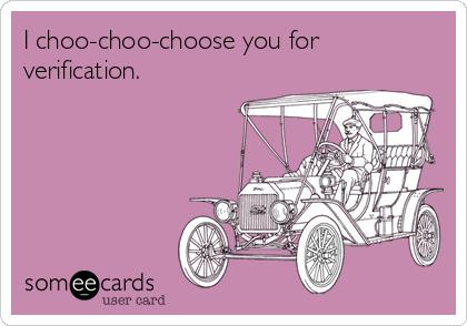 I choo-choo-choose you for verification.