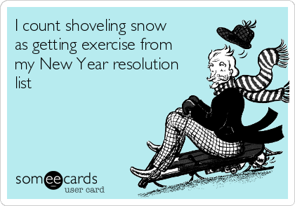 I count shoveling snow as getting exercise from my New Year resolution list