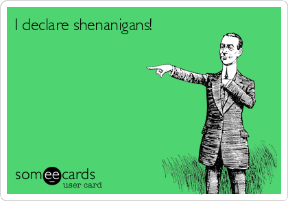 I declare shenanigans!