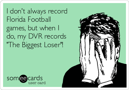 """I don't always record Florida Football games, but when I do, my DVR records """"The Biggest Loser""""!"""